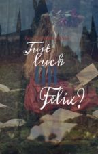 Just luck or Felix? (A Harry Potter/ Wizarding fanfiction) by TimelordsFTW