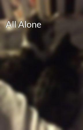 All Alone  by UpAndDownGirl