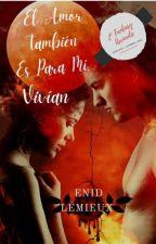 """""""El Amor También Es Para Mí"""" Vivían Libro 1   by xandy547"""