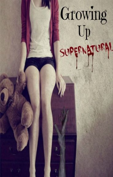 Growing Up Supernatural by xXxSinfulxPassionxXx
