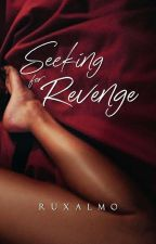 Seeking for Revenge BOOK 3 COMPLETED  by RuxAlmo