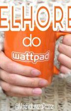 Melhores do Watppad  by MaeNaturezaPrazer