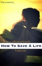 How To Save A Life by carlala21
