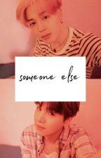 Someone Else ; Pjm Myg ✔ by Hanijjang
