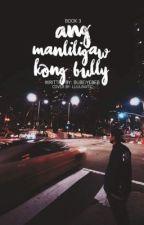 Ang Manliligaw Kong Bully Book III by BubeiYebeb