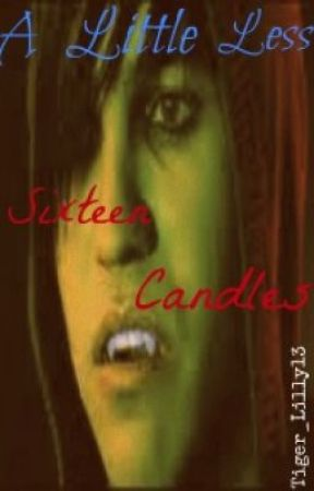 A little less sixteen candles... by Tiger_Lilly13