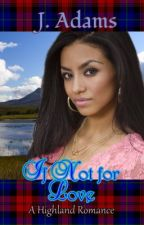 If Not For Love - A Highland Romance by jewela