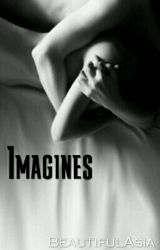 Imagines (RATED-R)  by BeautifulAsia