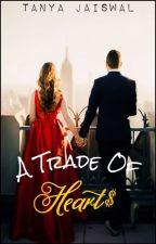 A Trade Of Hearts (#Wattys 2018) by thedarkempress2123