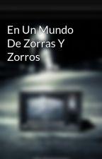 En Un Mundo De Zorras Y Zorros by gonlsosss