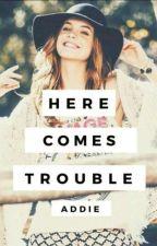 Here Comes Trouble by da_bomb_brun3tt3