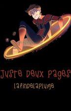 Juste Deux Pages by LaFinDeLaPlume