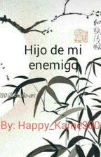 Hijo De Mi Enemigo [TERMINADA]  by Happy_Kame300