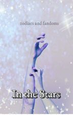 In The Stars  by zodiacs_and_fandoms