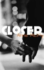 Closer #Wattys2016 by anniemcfly