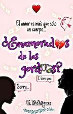 ¿Enamorados De Las Gordas? by EveRodriguez997
