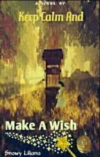 Keep Calm And Make A Wish by Follow-The-Wisps