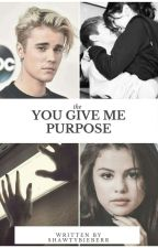 You give me purpose||J.B by shawtybieberr94