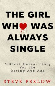 The Girl Who Was Always Single by steveperlow