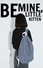 Be mine, Little Kitten ☹ lesbian by BabyofCalum