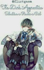 The Dark Apprentice | Ciel x Reader x Sebastian by Starlit_Twilight