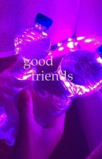 good friends • taddl by cobainz