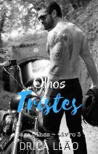 Olhos Tristes - Saga Olhos 3 (Romance Gay) by Drica_G
