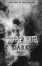 Dark - Souffle Mortel by deltazura