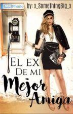 Él Ex De Mi Mejor Amiga ||Próximamente|| by x_SomethingBig_x