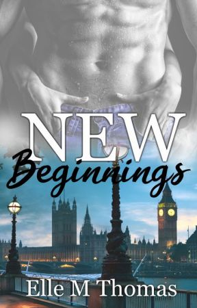 New Beginnings *Coming to Amazon March 23rd 2020* by ElleMThomas