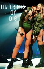 Little Mix or Die by malikscigarette