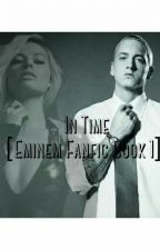 In Time [Eminem Fanfic Book 1] by Ashee-Leigh