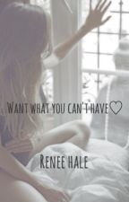 Want what you can't have (TEACHER/STUDENT) 18+ by LilyroseTayloranne