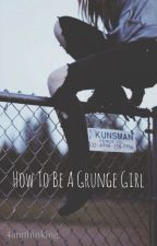 How To Be A Grunge Girl by 4amthinking
