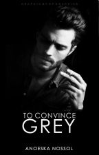 To convince Grey [The Wattys 2017] by MrsSlowDeath