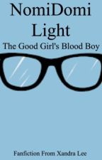 NomiDomiLight: The Good Girl's Blood Boy by xandra_lee_