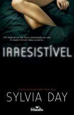 Irresistível-Sylvia Day by Flavianeee