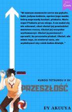 Przeszłość | Kuroo Tetsurou x OC | ✓ by Akuuya
