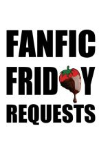 Fanfic Friday Requests by SUP3RJUICY
