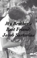My Brothers Best Friend ; Jacob Sartorius by jacobsqts