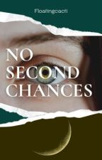 No Second Chances by floatingcacti