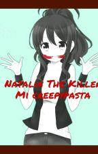 Natalia The Killer / Mi Creepypasta by NataliaLaChicaLoca