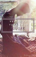 Vecino Yo También Se Jugar  by livy29m