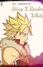 White (Sting Eucliffe X Reader) *SLOW UPDATE* by otaku0118