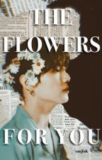 The Flowers For U; BTS x Male!Reader by llxtdmxll