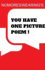 YOU HAVE ONE PICTURE POEM! by USERNOTACTIVEANYMORE