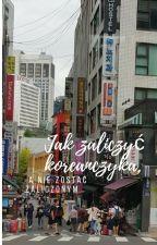 Jak zaliczyć koreanczyka, a NIE zostać zaliczonym BTS by Zajebistybanan