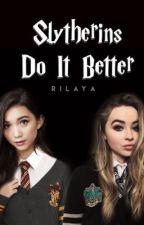 Slytherins Do It Better (Rowbrina) by rilaya