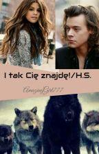 I Tak CIĘ Znajdę ! /H.S. by AmazingGirl777