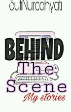 BEHIND THE SCENE My Stories by suffynurcahyati